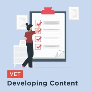 VET: Developing Content